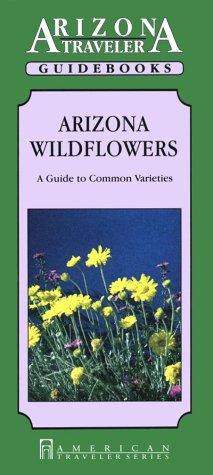 Arizona Wildflowers (Arizona Traveler Guidebooks): Ayer, Eleanor H.