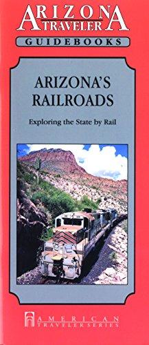 Arizona's Railroads: Exploring the State by Rail (Arizona Traveler Guidebooks): P. R. Griswold