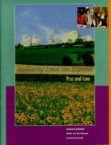Mediating Land Use Disputes: Pros and Cons: Ciccarelli, Armand, van der Wansem, Mieke, Susskind, ...