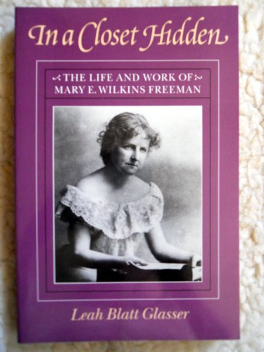 In a Closet Hidden: The Life and Work of Mary E. Wilkins Freeman: Glasser, Leah Blatt
