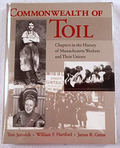 Commonwealth of Toil: Chapters in the History of Massachusetts Workers and Their Unions (1558490450) by Juravich, Thomas; Hartford, William F.; Green, James