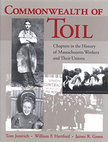 Commonwealth of Toil: Chapters in the History of Massachusetts Workers and Their Unions (1558490469) by Thomas Juravich; William F. Hartford