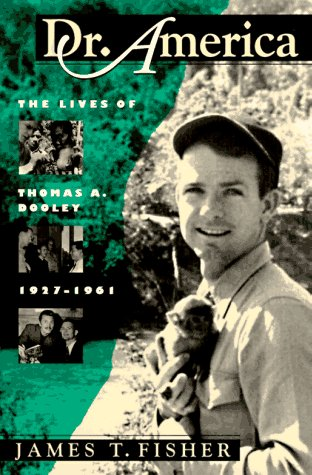 9781558490673: Dr. America: The Lives of Thomas A. Dooley, 1927-1961 (Culture, Politics, and the Cold War)
