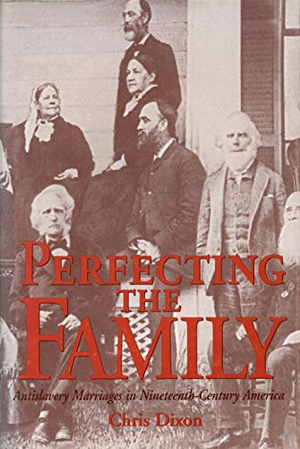 Perfecting the Family: Antislavery Marriages in Nineteenth-Century America: Dixon, Christopher