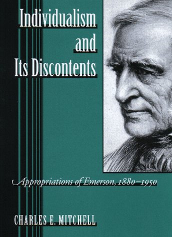 Individualism and Its Discontents. Appropriations of Emerson, 1880-1950.: Mitchell, C.E.