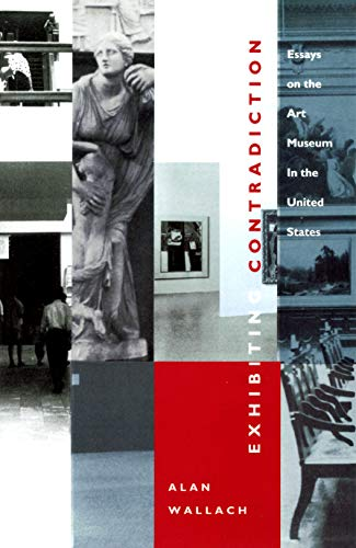 Exhibiting Contradiction: Essays on the Art Museum in the United States