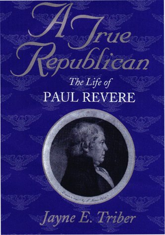 True Republican, A: The Life of Paul Revere