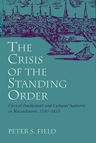9781558491434: The Crisis of the Standing Order: Clerical Intellectuals and Cultural Authority in Massachusetts, 1780-1833