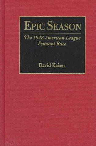 Epic Season: The 1948 American League Pennant Race: Kaiser, David E.