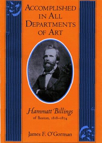Accomplished in All Departments of Art: Hammatt Billings of Boston, 1818-74 (Hardback): James F. O ...