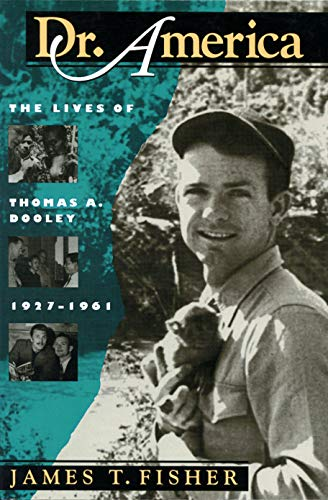 9781558491540: Dr. America: The Lives of Thomas A. Dooley