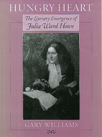 9781558491571: Hungry Heart: The Literary Emergence of Julia Ward Howe