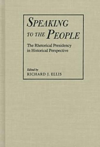9781558491588: Speaking to the People: The Rhetorical Presidency in Historical Perspective (Political Development of the American Nation: Studies in Politics and History)