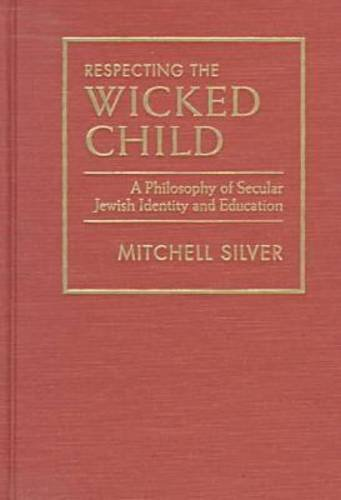 9781558491793: Respecting the Wicked Child: A Philosophy of Secular Jewish Identity and Education
