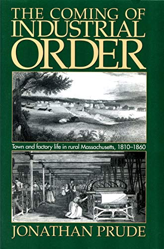 9781558492042: The Coming of Industrial Order: Town and Factory Life in Rural Massachusetts, 1810-1860