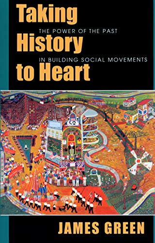 Taking History to Heart: The Power of the Past in Building Social Movements (1558492429) by James Green