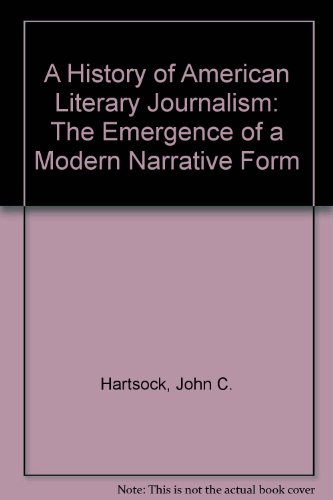 9781558492516: A History of American Literary Journalism: The Emergence of a Modern Narrative Form