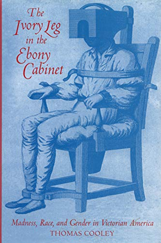 9781558492844: The Ivory Leg in the Ebony Cabinet: Madness, Race, and Gender in Victorian America