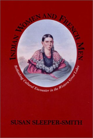 Indian Woman and French Men: Rethinking Cultural Encounter in the Western Great Lakes: Susan ...