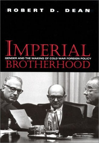 9781558493124: Imperial Brotherhood: Gender and the Making of Cold War Foreign Policy (Culture, Politics, and the Cold War)