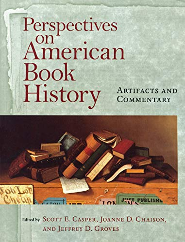 Perspectives on American Book History: Artifacts and: Editor-Scott E. Casper;