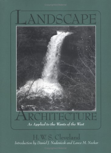 Landscape Architecture, as Applied to the Wants of the West; with an Essay on Forest Planting on ...