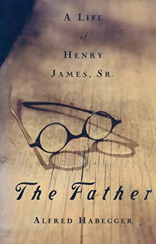 9781558493315: The Father: A Life of Henry James, Sr.