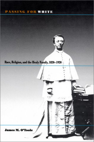 Passing for White: Race, Religion, and the Healy Family, 1820-1920