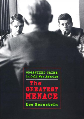 The Greatest Menace: Organized Crime in Cold War America (Culture, Politics, and the Cold War): ...