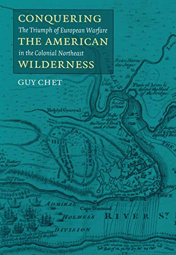 9781558493827: Conquering the American Wilderness: The Triumph of European Warfare in the Colonial Northeast (Native Americans of the Northeast)