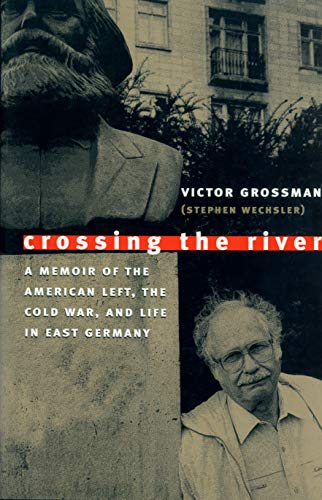 9781558493858: Crossing the River: A Memoir of the American Left, the Cold War, and Life in East Germany