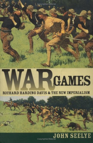 War Games: Richard Harding Davis and the New Imperialism (1558493867) by Seelye, John