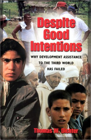 9781558493926: Despite Good Intentions: Why Development Assistance to the Third World Has Failed