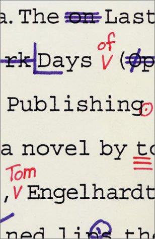 The Last Days of Publishing: A Novel: Thomas M. Engelhardt