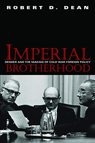 9781558494145: Imperial Brotherhood: Gender and the Making of Cold War Foreign Policy (Culture, Politics, and the Cold War)