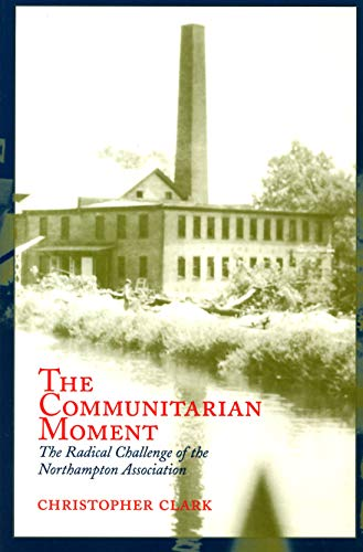 9781558494169: The Communitarian Moment: The Radical Challenge of the Northampton Association
