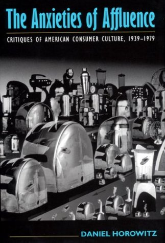 9781558494329: The Anxieties of Affluence: Critiques of American Consumer Culture, 1939-1979