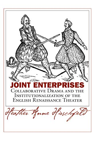 Joint Enterprises: Collaborative Drama and the Institutionalization of the English Renaissance ...