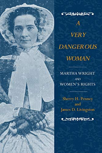 A Very Dangerous Woman: Martha Wright and Women's Rights (SIGNED): Penney, Sherry H. and James...