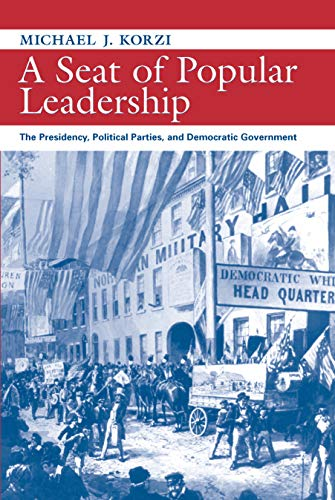 A Seat of Popular Leadership: The Presidency, Political Parties, and Democratic Leadership (...