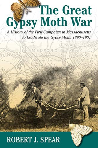 9781558494794: The Great Gypsy Moth War: A History of the First Campaign in Massachusetts to Eradicate the Gypsy Moth, 1890-1901