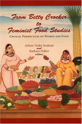 9781558495128: From Betty Crocker to Feminist Food Studies: Critical Perspectives on Women and Food