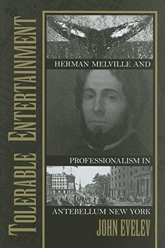 Tolerable Entertainment : Herman Melville and Professionalism in Antebellum New York: Evelev, John