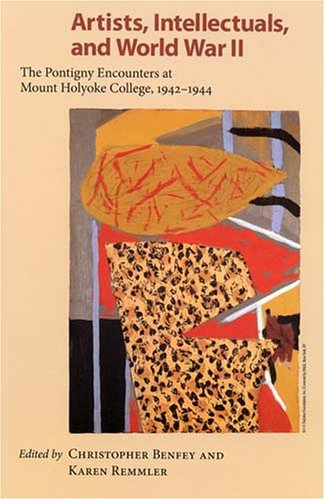 9781558495302: Artists, Intellectuals, And World War II: The Pontigny Encounters at Mount Holyoke College, 1942-1944