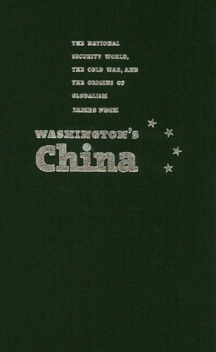 9781558495364: Washington's China: The National Security World, the Cold War and the Origins of Globalism (Culture, Politics & the Cold War)