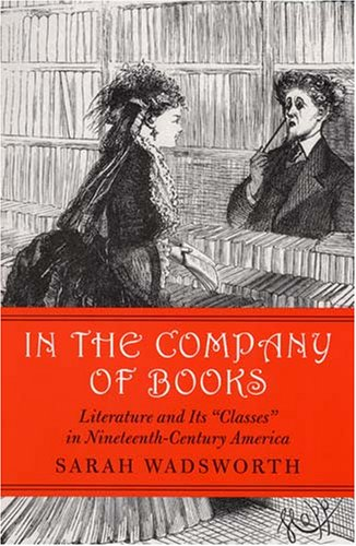 9781558495401: In the Company of Books: Literature and Its Classes in Nineteenth-Century America (Studies in Print Culture and the History of the Book)