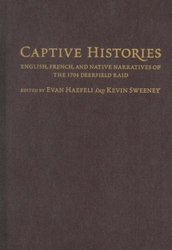 9781558495425: Captive Histories: English, French, and Native Narratives of the 1704 Deerfield Raid (Native Americans of the Northeast)