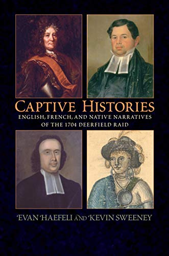 9781558495432: Captive Histories: English, French, and Native Narratives of the 1704 Deerfield Raid (Native Americans of the Northeast)