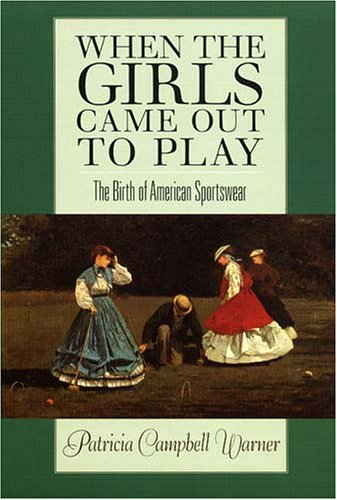 9781558495487: When the Girls Came Out to Play: The Birth of American Sportswear