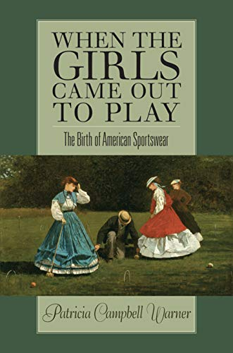9781558495494: When the Girls Came Out to Play: The Birth of American Sportswear